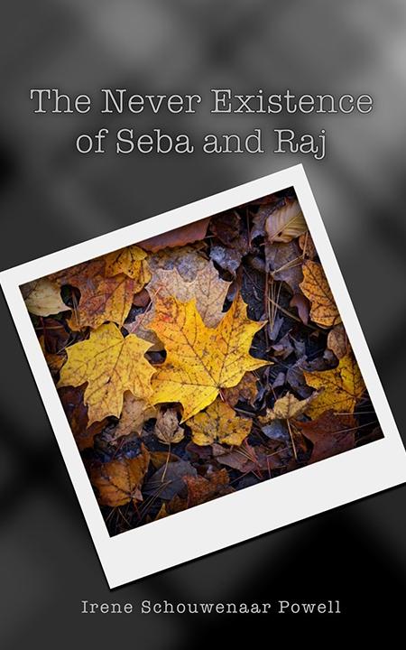 The Never Existence of Seba & Raj by Irene Powell